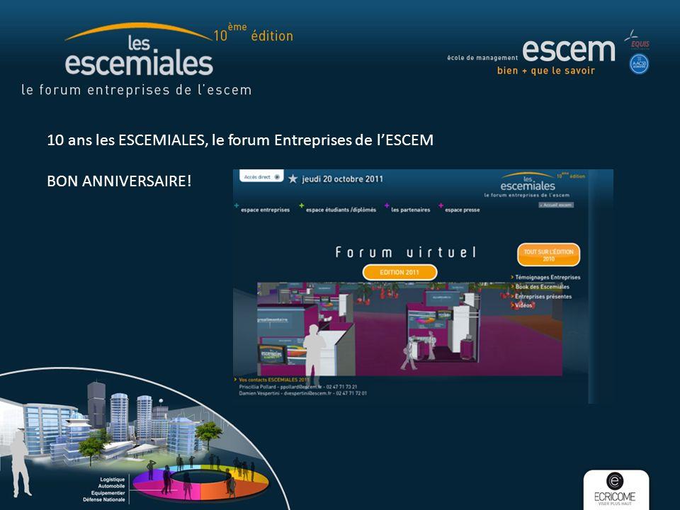 10 ans les ESCEMIALES, le forum Entreprises de lESCEM BON ANNIVERSAIRE!