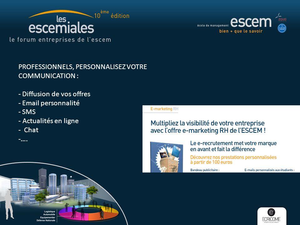 PROFESSIONNELS, PERSONNALISEZ VOTRE COMMUNICATION : - Diffusion de vos offres - Email personnalité - SMS - Actualités en ligne - Chat -….