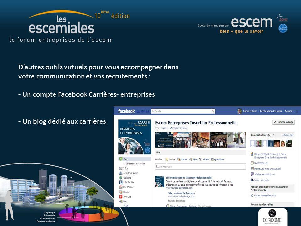 Dautres outils virtuels pour vous accompagner dans votre communication et vos recrutements : - Un compte Facebook Carrières- entreprises - Un blog dédié aux carrières