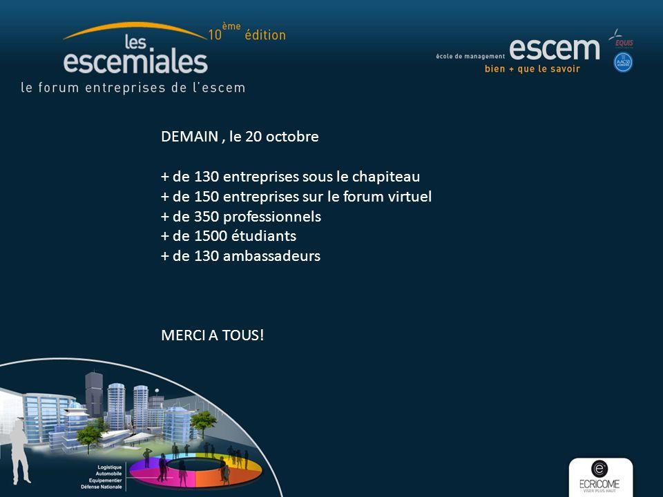 DEMAIN, le 20 octobre + de 130 entreprises sous le chapiteau + de 150 entreprises sur le forum virtuel + de 350 professionnels + de 1500 étudiants + de 130 ambassadeurs MERCI A TOUS!