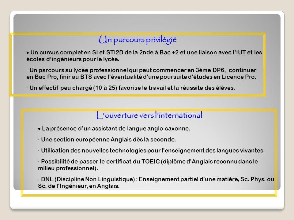 Un parcours privilégié Un cursus complet en SI et STI2D de la 2nde à Bac +2 et une liaison avec lIUT et les écoles dingénieurs pour le lycée. · Un par