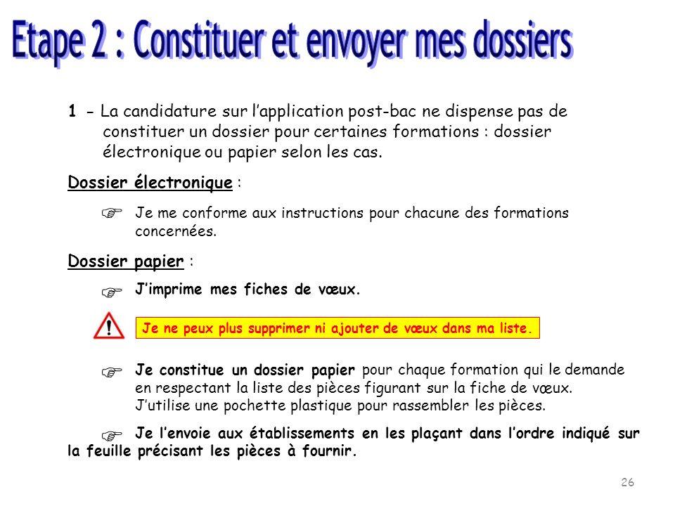 26 1 - La candidature sur lapplication post-bac ne dispense pas de constituer un dossier pour certaines formations : dossier électronique ou papier selon les cas.
