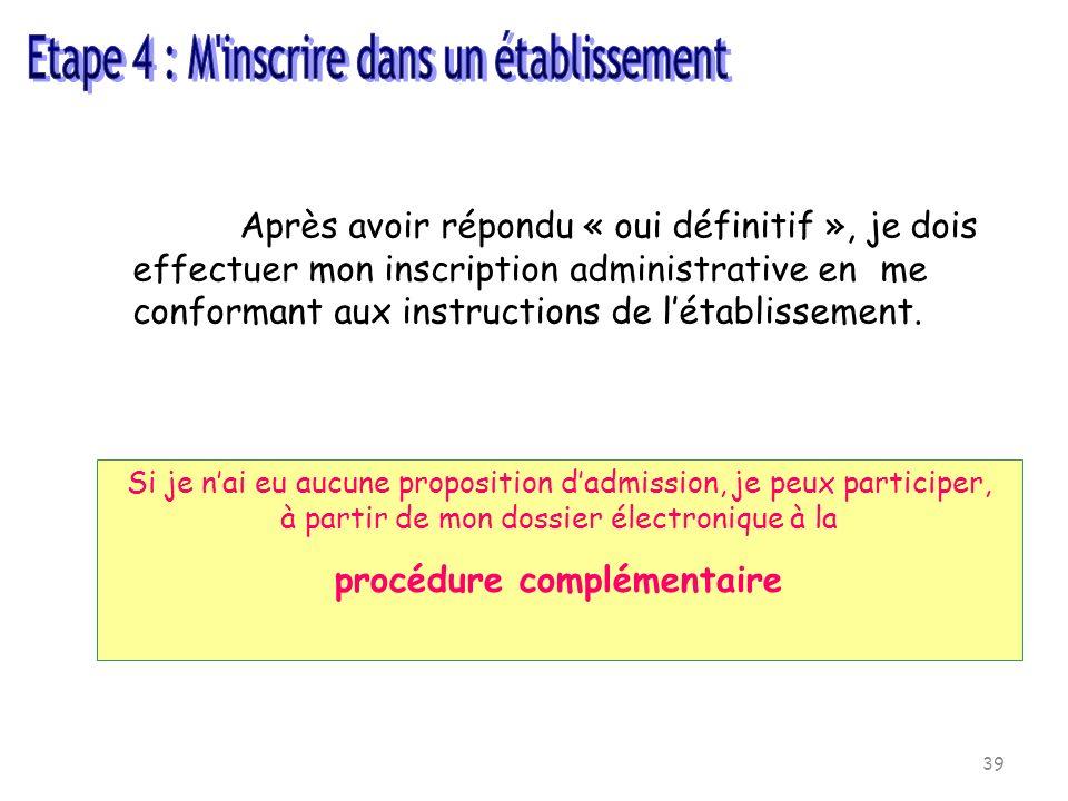 39 Après avoir répondu « oui définitif », je dois effectuer mon inscription administrative en me conformant aux instructions de létablissement.