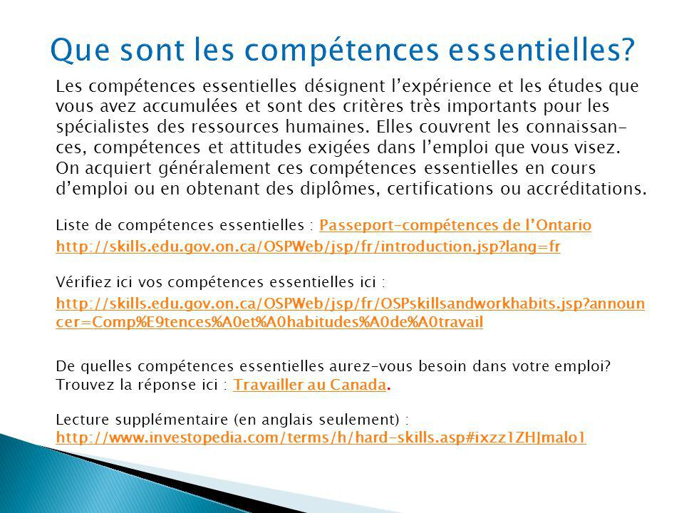 Les compétences essentielles désignent lexpérience et les études que vous avez accumulées et sont des critères très importants pour les spécialistes d