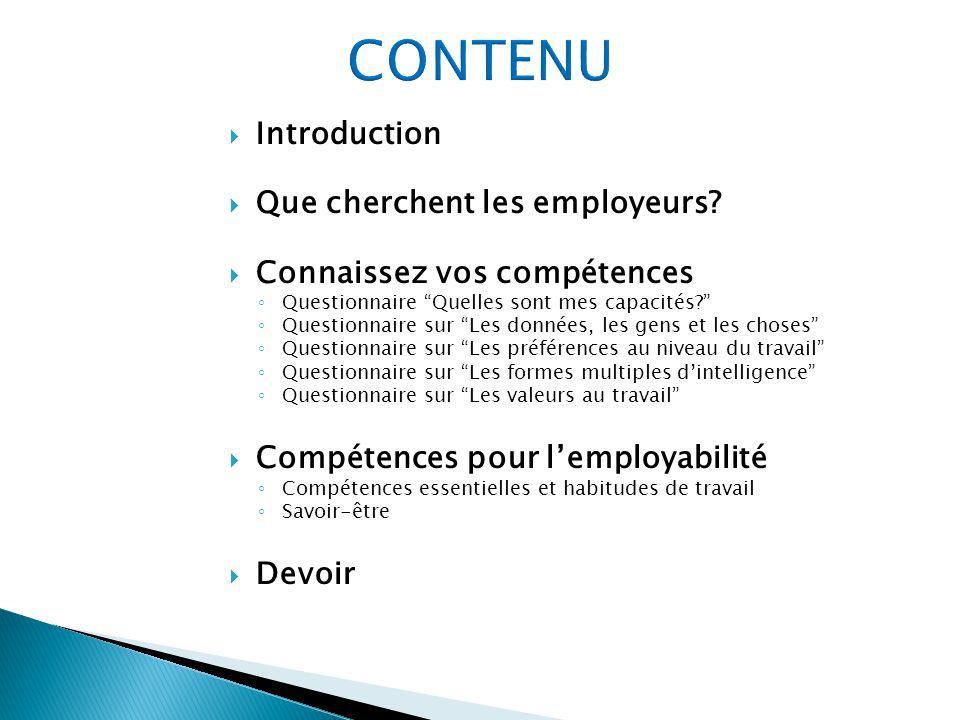 Introduction Que cherchent les employeurs? Connaissez vos compétences Questionnaire Quelles sont mes capacités? Questionnaire sur Les données, les gen
