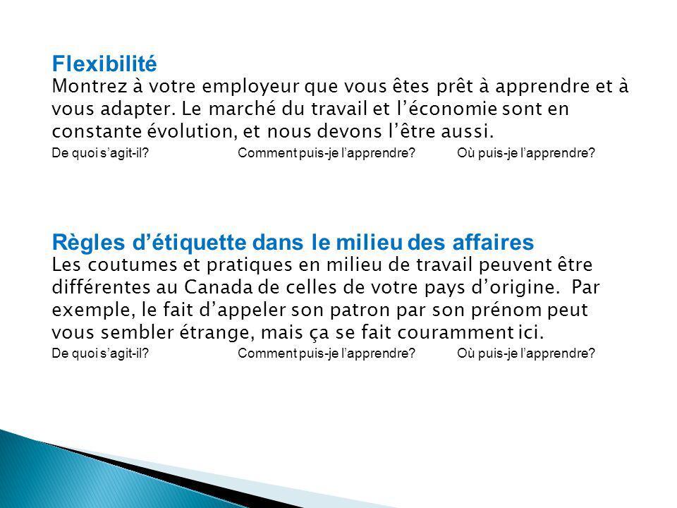 Flexibilité Montrez à votre employeur que vous êtes prêt à apprendre et à vous adapter. Le marché du travail et léconomie sont en constante évolution,