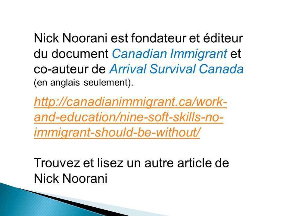 Nick Noorani est fondateur et éditeur du document Canadian Immigrant et co-auteur de Arrival Survival Canada (en anglais seulement). http://canadianim