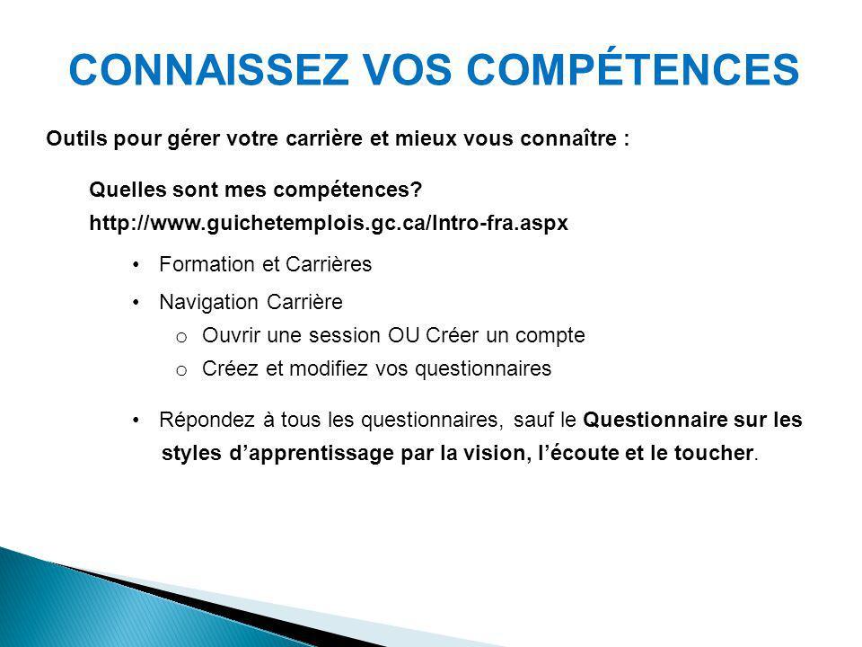 CONNAISSEZ VOS COMPÉTENCES Outils pour gérer votre carrière et mieux vous connaître : Quelles sont mes compétences? http://www.guichetemplois.gc.ca/In