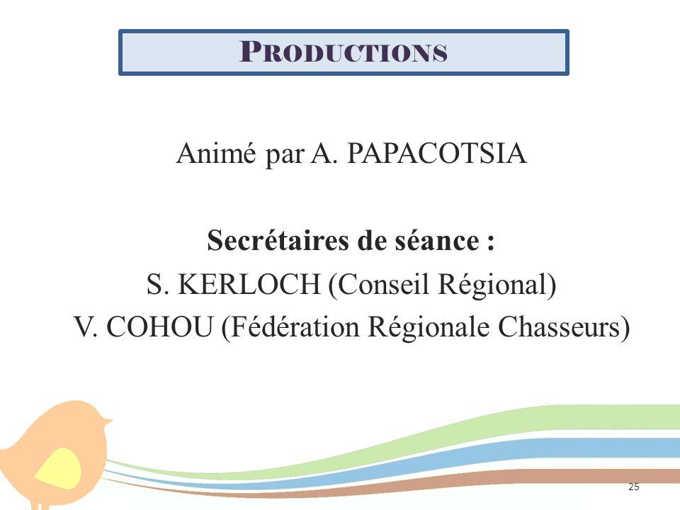 P RODUCTIONS Animé par A. PAPACOTSIA Secrétaires de séance : S. KERLOCH (Conseil Régional) V. COHOU (Fédération Régionale Chasseurs) 25