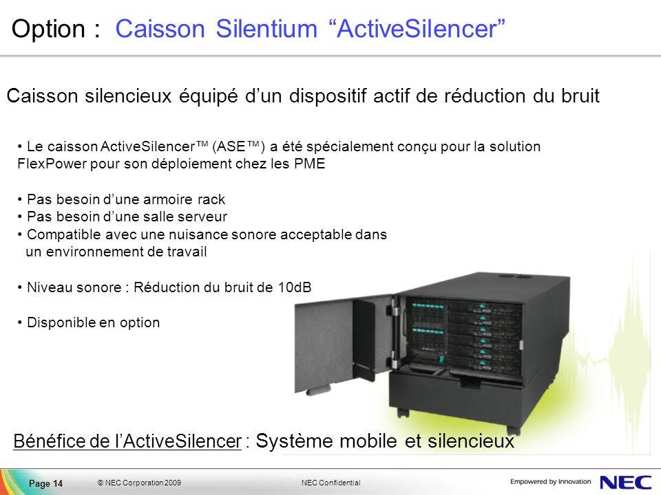 NEC Confidential © NEC Corporation 2009 Page 14 Option : Caisson Silentium ActiveSilencer Caisson silencieux équipé dun dispositif actif de réduction