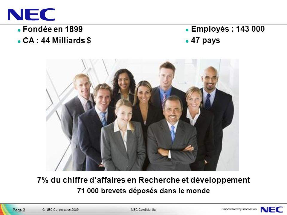 NEC Confidential © NEC Corporation 2009 Page 2 Fondée en 1899 CA : 44 Milliards $ 7% du chiffre daffaires en Recherche et développement 71 000 brevets