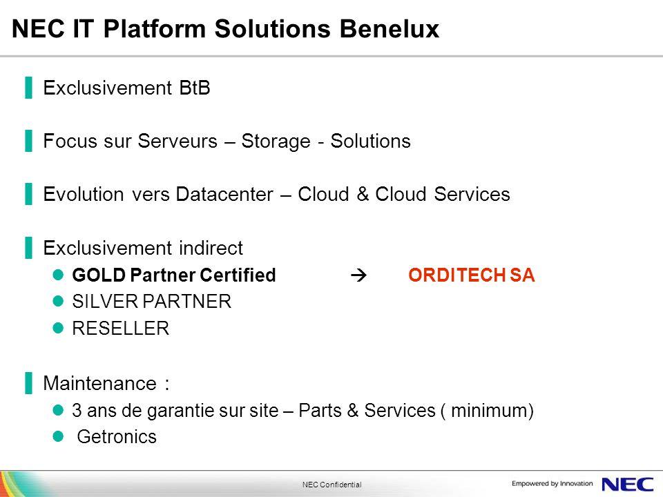 NEC Confidential NEC IT Platform Solutions Benelux Exclusivement BtB Focus sur Serveurs – Storage - Solutions Evolution vers Datacenter – Cloud & Clou