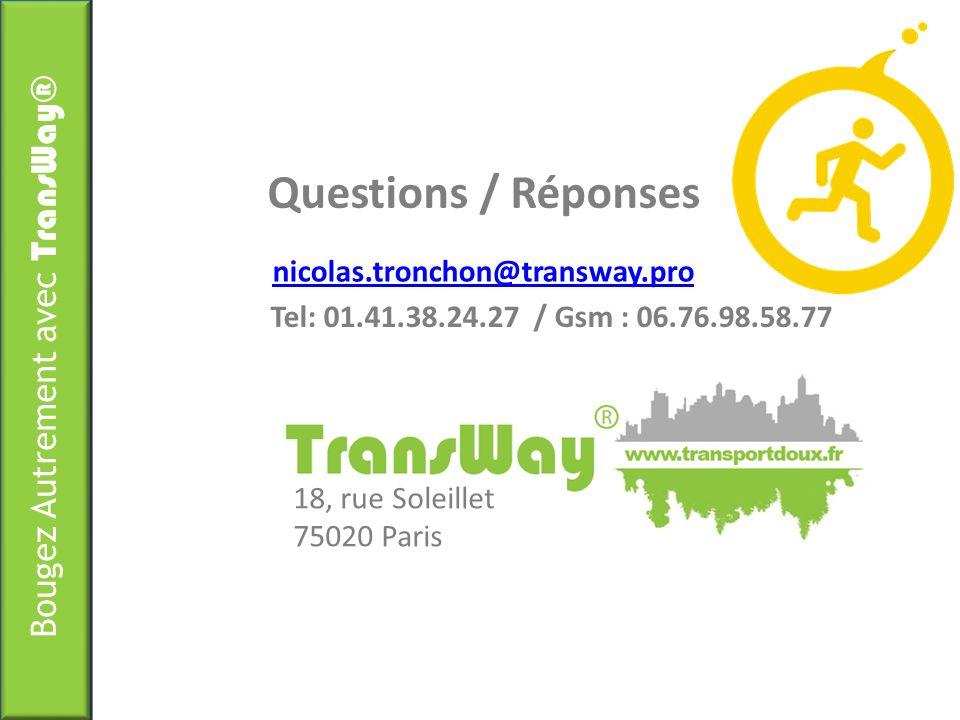 Bougez Autrement avec TransWay® nicolas.tronchon@transway.pro Tel: 01.41.38.24.27 / Gsm : 06.76.98.58.77 Questions / Réponses 18, rue Soleillet 75020 Paris