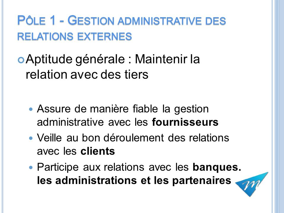 Aptitude générale : Maintenir la relation avec des tiers Assure de manière fiable la gestion administrative avec les fournisseurs Veille au bon déroul