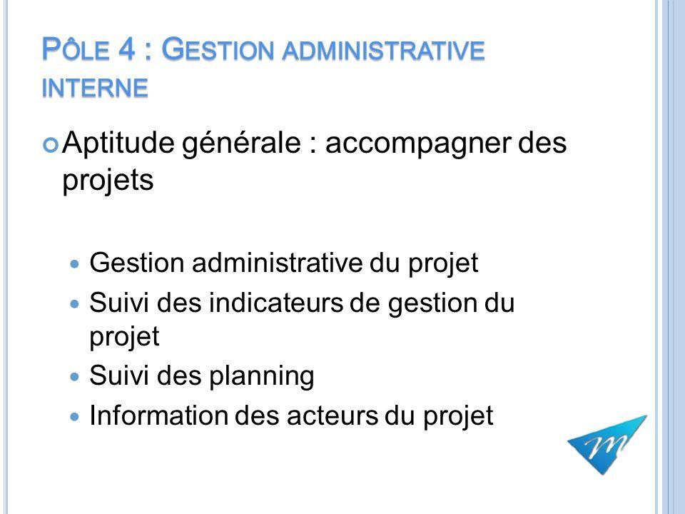 Aptitude générale : accompagner des projets Gestion administrative du projet Suivi des indicateurs de gestion du projet Suivi des planning Information