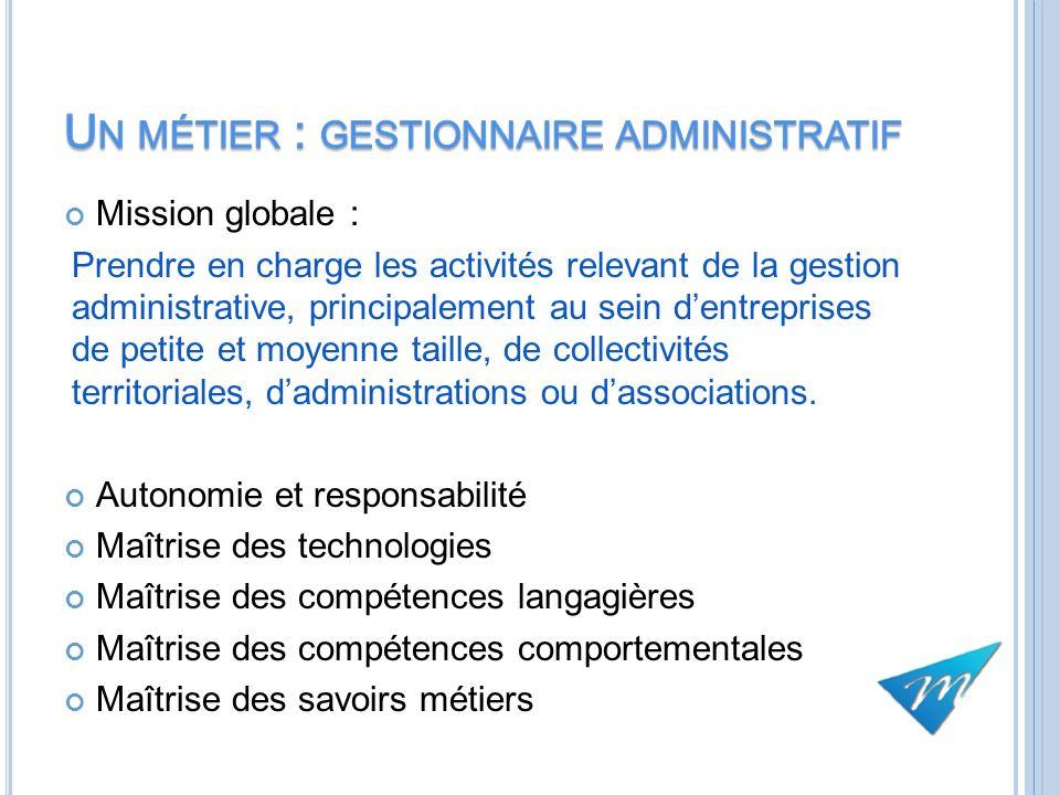 Mission globale : Prendre en charge les activités relevant de la gestion administrative, principalement au sein dentreprises de petite et moyenne tail