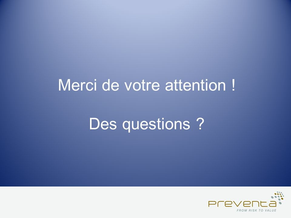 Merci de votre attention ! Des questions