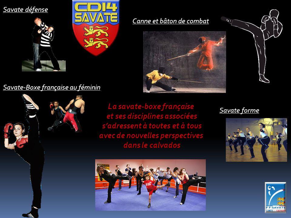 Savate-Boxe française au féminin Savate défense Savate forme Canne et bâton de combat La savate-boxe française et ses disciplines associées sadressent à toutes et à tous avec de nouvelles perspectives dans le calvados