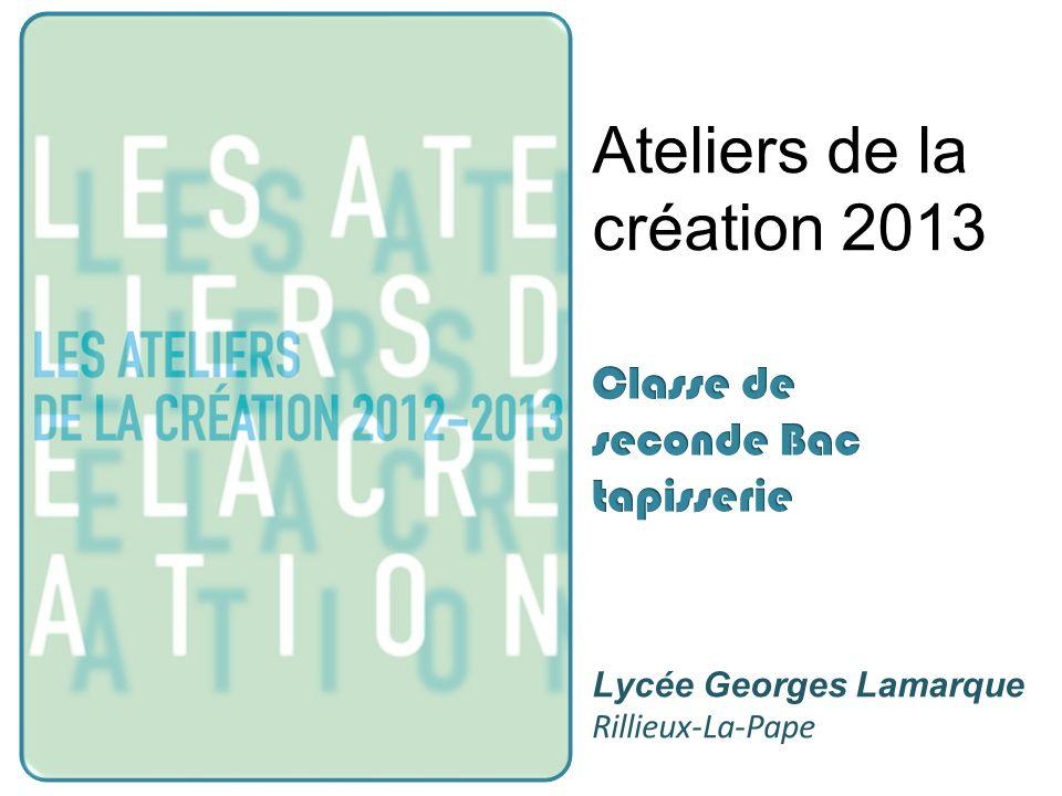 Ateliers de la création 2013 Lycée Georges Lamarque Rillieux-La-Pape