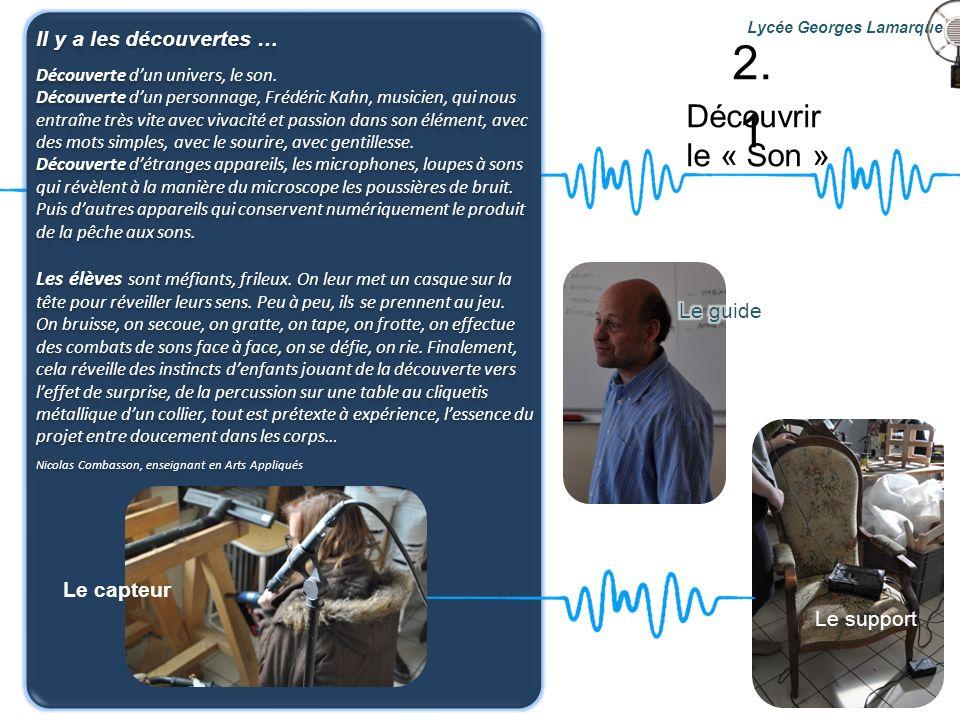 Découvrir le « Son » Lycée Georges Lamarque Il y a les découvertes … Découverte dun univers, le son. Découverte dun personnage, Frédéric Kahn, musicie