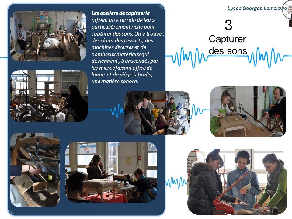 Capturer des sons Lycée Georges Lamarque Les ateliers de tapisserie offrent un « terrain de jeu » particulièrement riche pour capturer des sons. On y