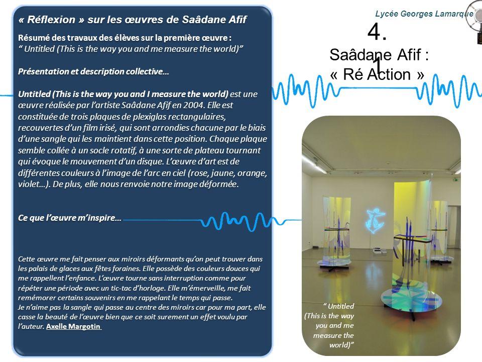 Saâdane Afif : « Ré Action » Lycée Georges Lamarque « Réflexion » sur les œuvres de Saâdane Afif Résumé des travaux des élèves sur la première œuvre :