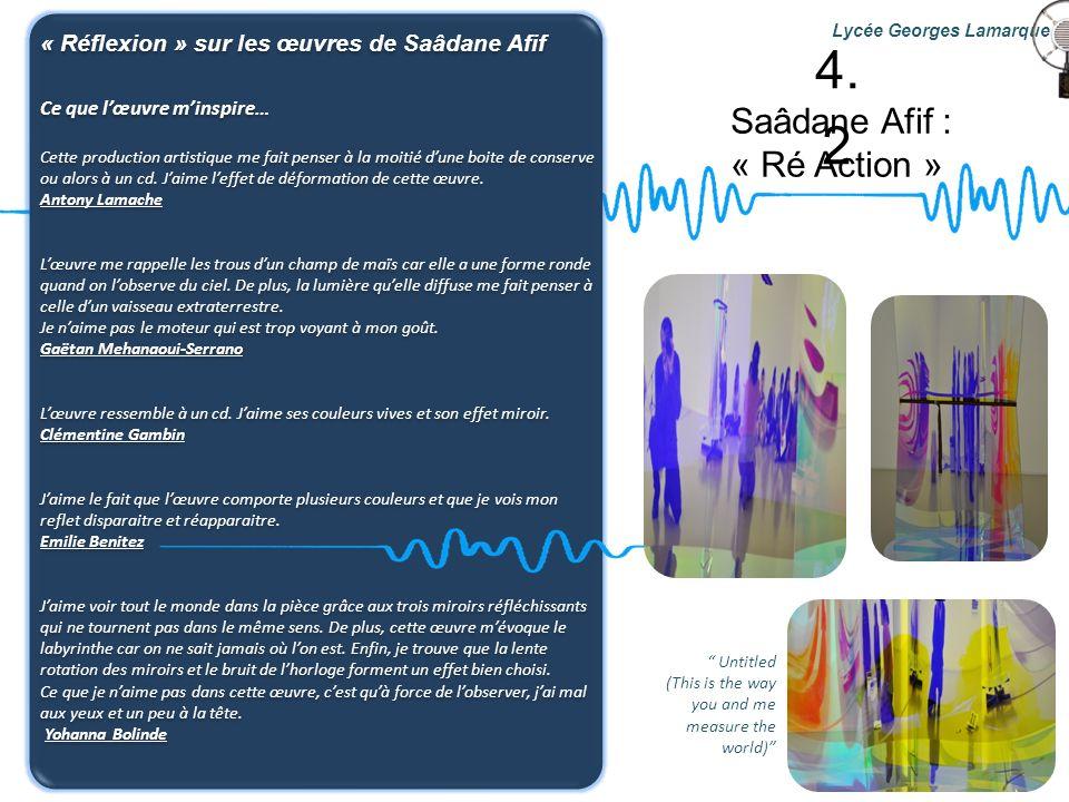 Saâdane Afif : « Ré Action » Lycée Georges Lamarque « Réflexion » sur les œuvres de Saâdane Afif Ce que lœuvre minspire… Cette production artistique m