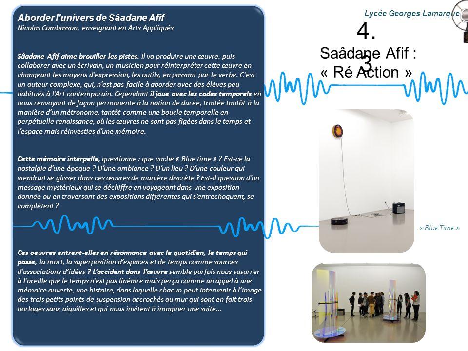 Saâdane Afif : « Ré Action » Lycée Georges Lamarque Aborder lunivers de Sâadane Afif Nicolas Combasson, enseignant en Arts Appliqués Sâadane Afif aime