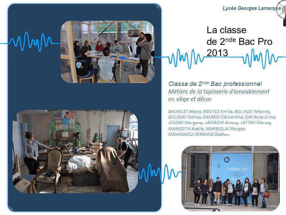 La classe de 2 nde Bac Pro 2013 Classe de 2 nde Bac professionnel Métiers de la tapisserie dameublement en siège et décor BACHELET Alexia, BENITEZ Emi