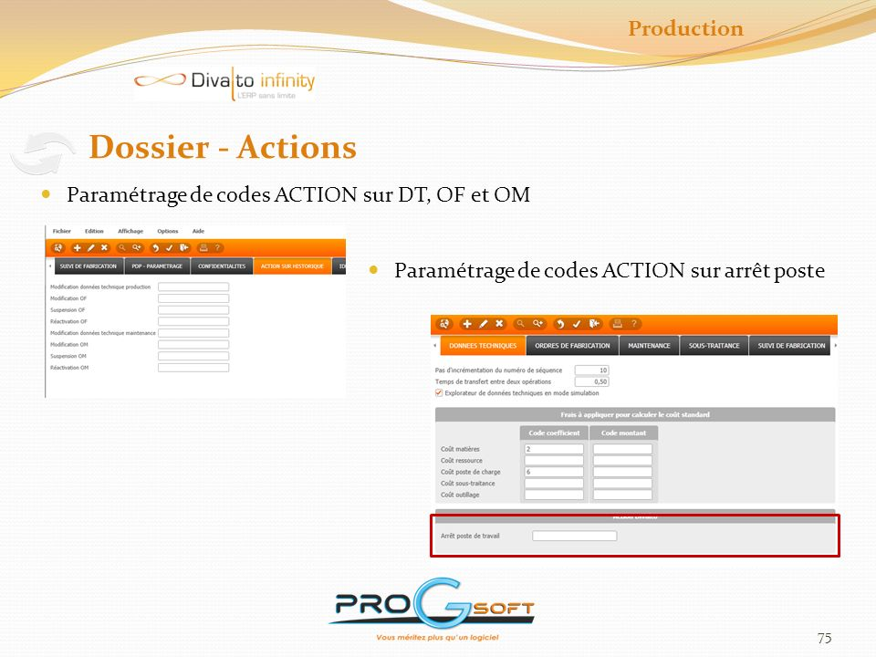 75 Dossier - Actions Paramétrage de codes ACTION sur DT, OF et OM Paramétrage de codes ACTION sur arrêt poste Production