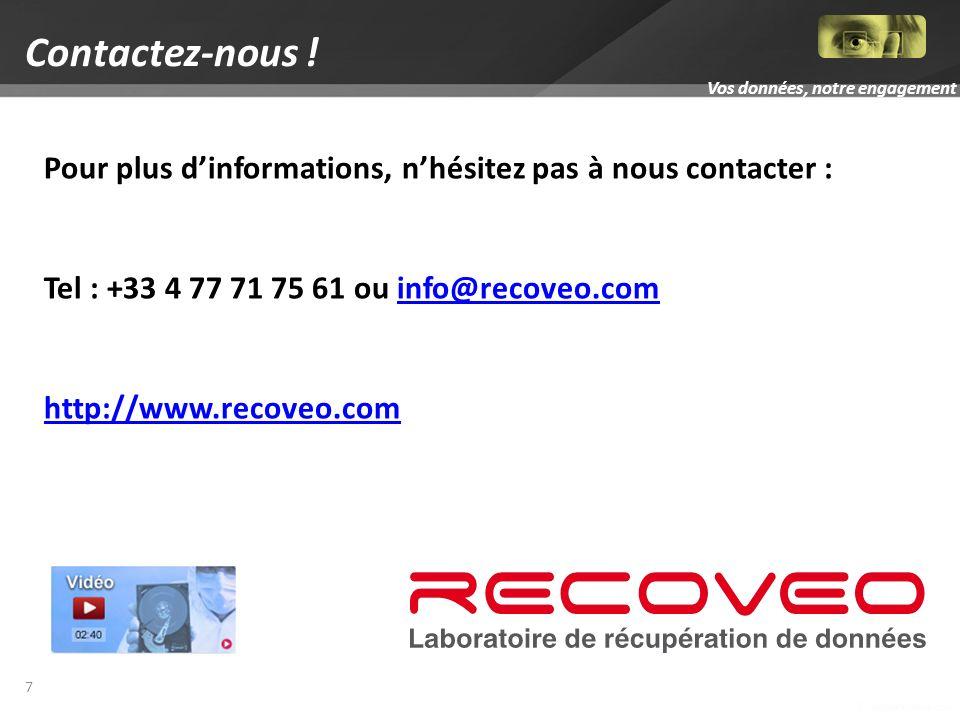 7 Pour plus dinformations, nhésitez pas à nous contacter : Tel : +33 4 77 71 75 61 ou info@recoveo.cominfo@recoveo.com http://www.recoveo.com Contactez-nous !