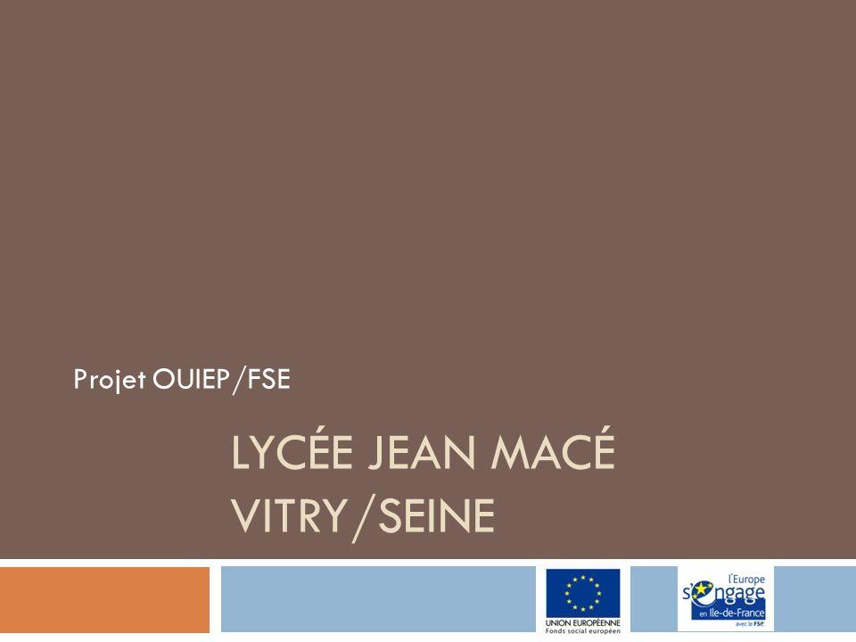 LYCÉE JEAN MACÉ VITRY/SEINE Projet OUIEP/FSE