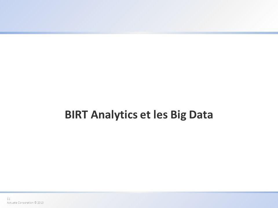 11 Actuate Corporation © 2013 BIRT Analytics et les Big Data