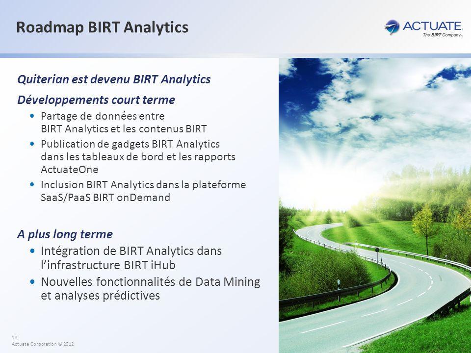 18 Actuate Corporation © 2012 Roadmap BIRT Analytics Quiterian est devenu BIRT Analytics Développements court terme Partage de données entre BIRT Anal