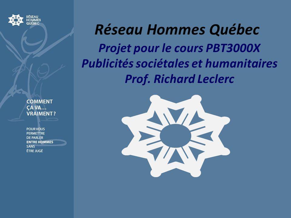 Réseau Hommes Québec Projet pour le cours PBT3000X Publicités sociétales et humanitaires Prof. Richard Leclerc
