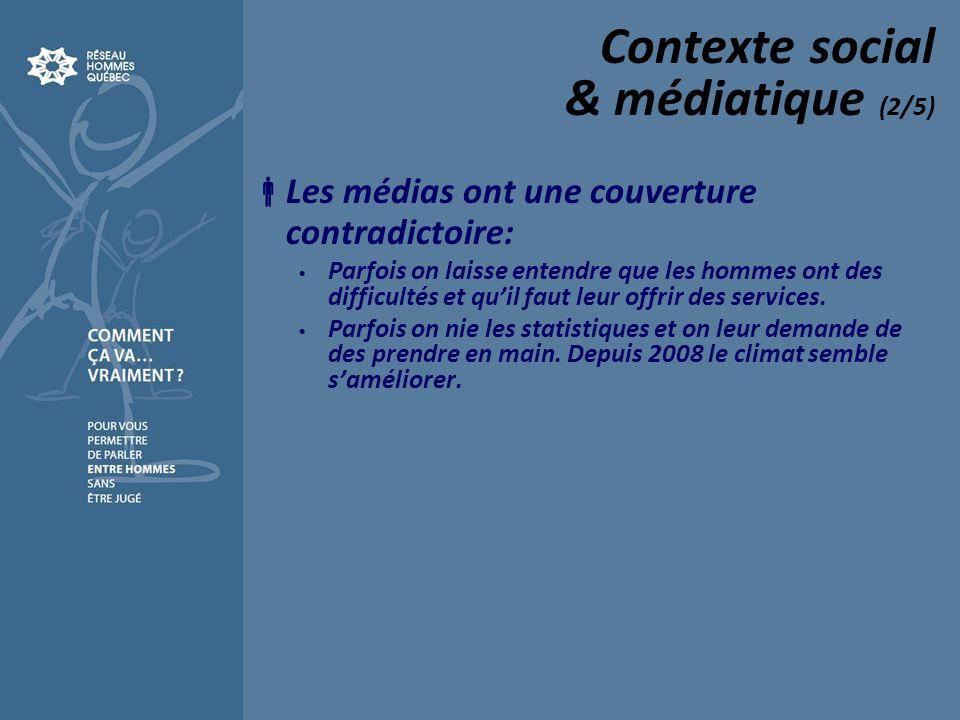 Contexte social & médiatique (2/5) Les médias ont une couverture contradictoire: Parfois on laisse entendre que les hommes ont des difficultés et quil