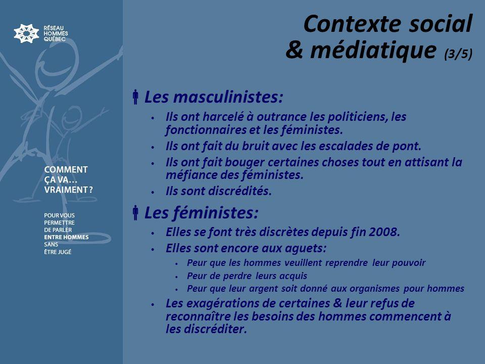 Contexte social & médiatique (3/5) Les masculinistes: Ils ont harcelé à outrance les politiciens, les fonctionnaires et les féministes. Ils ont fait d