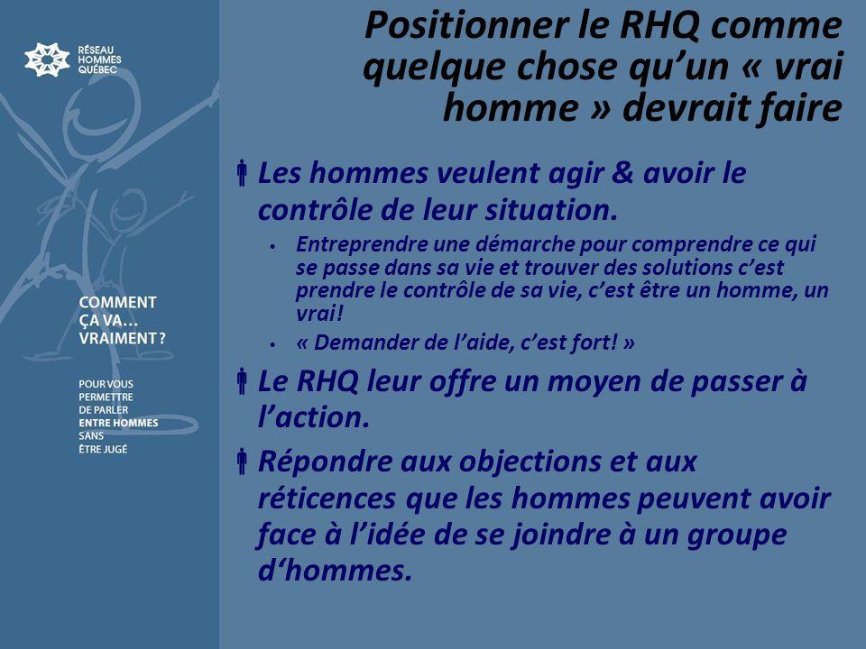 Positionner le RHQ comme quelque chose quun « vrai homme » devrait faire Les hommes veulent agir & avoir le contrôle de leur situation.