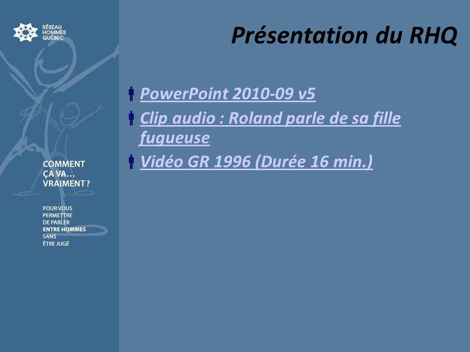 Présentation du RHQ PowerPoint 2010-09 v5 Clip audio : Roland parle de sa fille fugueuse Clip audio : Roland parle de sa fille fugueuse Vidéo GR 1996 (Durée 16 min.)