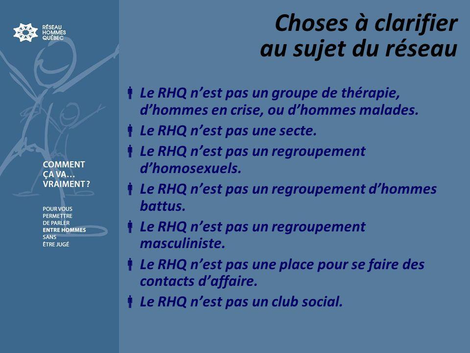 Choses à clarifier au sujet du réseau Le RHQ nest pas un groupe de thérapie, dhommes en crise, ou dhommes malades.