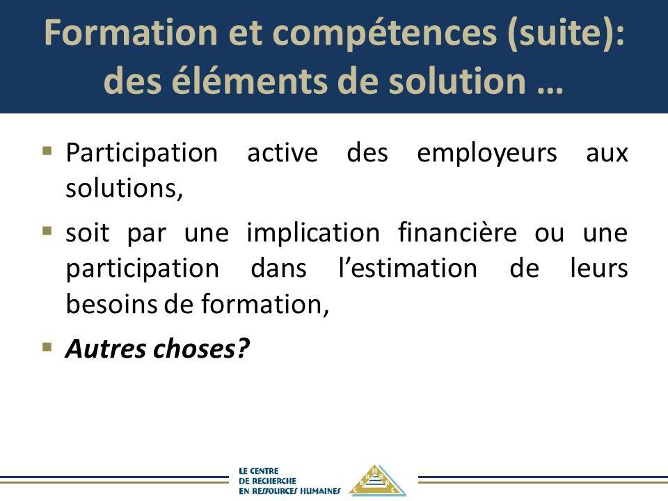 Formation et compétences (suite): des éléments de solution … Participation active des employeurs aux solutions, soit par une implication financière ou