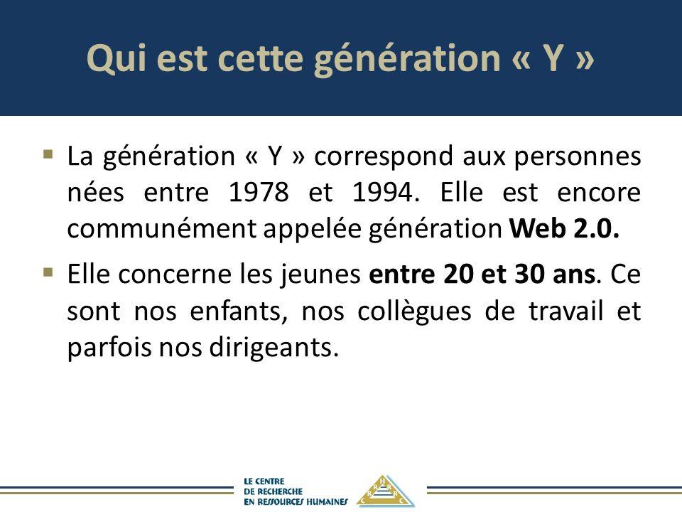 Qui est cette génération « Y » La génération « Y » correspond aux personnes nées entre 1978 et 1994. Elle est encore communément appelée génération We