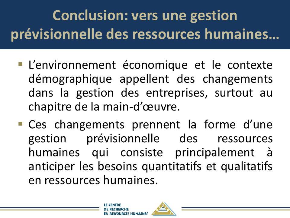 Conclusion: vers une gestion prévisionnelle des ressources humaines… Lenvironnement économique et le contexte démographique appellent des changements