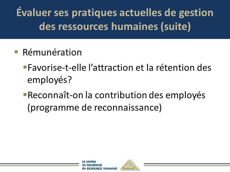 Évaluer ses pratiques actuelles de gestion des ressources humaines (suite) Rémunération Favorise-t-elle lattraction et la rétention des employés? Reco