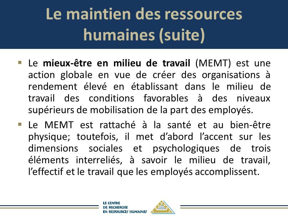 Le maintien des ressources humaines (suite) Le mieux-être en milieu de travail (MEMT) est une action globale en vue de créer des organisations à rende