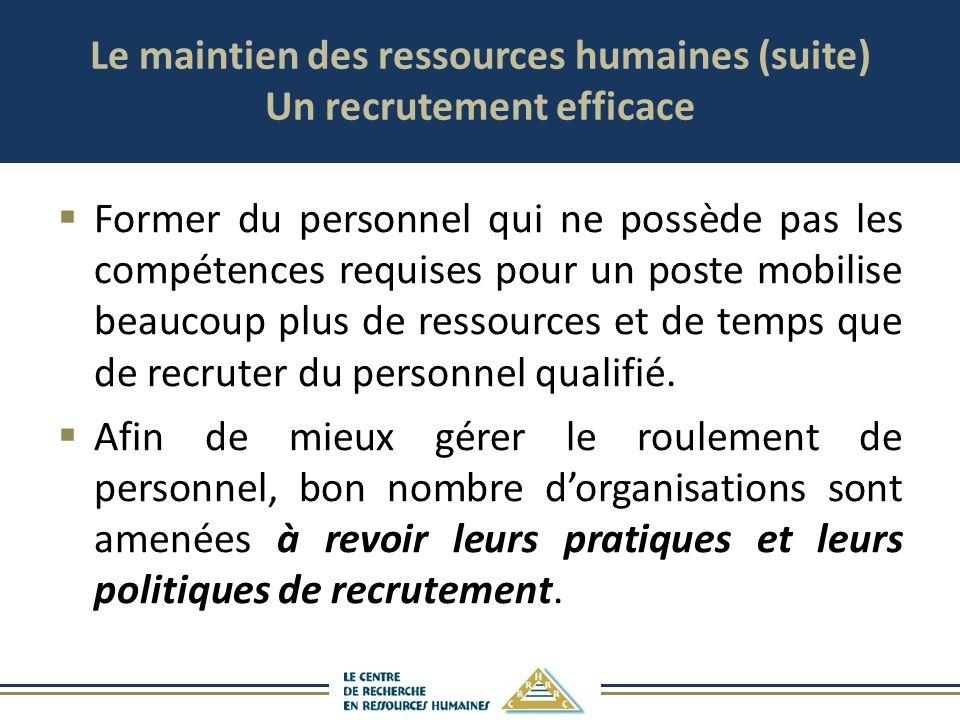 Le maintien des ressources humaines (suite) Un recrutement efficace Former du personnel qui ne possède pas les compétences requises pour un poste mobi