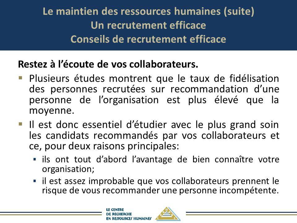 Le maintien des ressources humaines (suite) Un recrutement efficace Conseils de recrutement efficace Restez à lécoute de vos collaborateurs. Plusieurs
