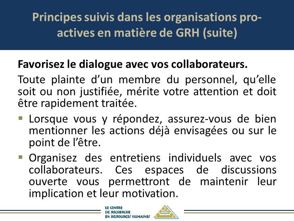 Principes suivis dans les organisations pro- actives en matière de GRH (suite) Favorisez le dialogue avec vos collaborateurs. Toute plainte dun membre
