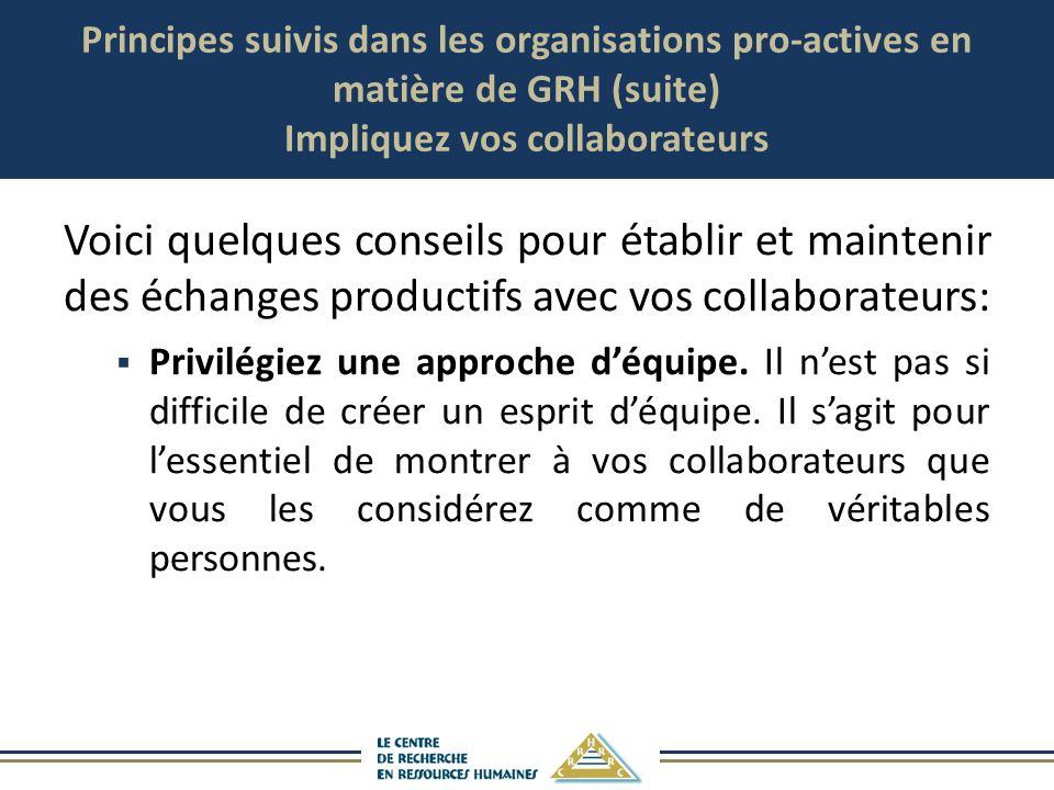 Principes suivis dans les organisations pro-actives en matière de GRH (suite) Impliquez vos collaborateurs Voici quelques conseils pour établir et mai