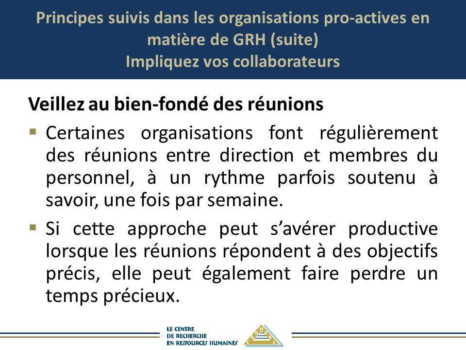 Principes suivis dans les organisations pro-actives en matière de GRH (suite) Impliquez vos collaborateurs Veillez au bien-fondé des réunions Certaine